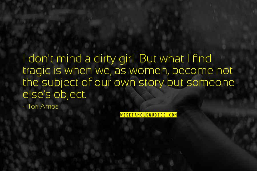 When You Find That Someone Quotes By Tori Amos: I don't mind a dirty girl. But what