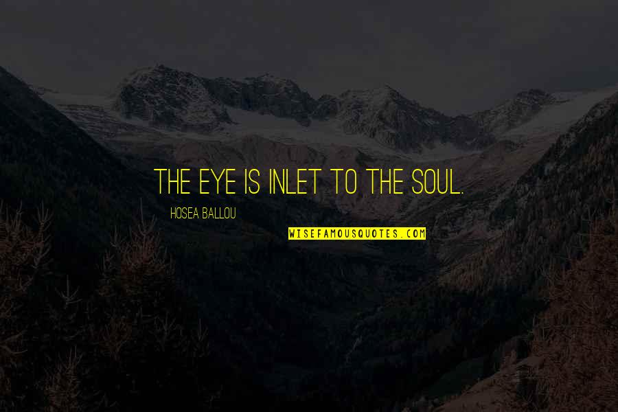 When You Have Nothing Left Quotes By Hosea Ballou: The eye is inlet to the soul.