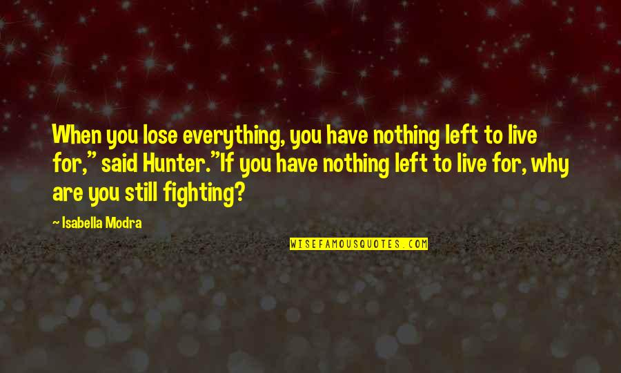 When You Have Nothing Left Quotes By Isabella Modra: When you lose everything, you have nothing left