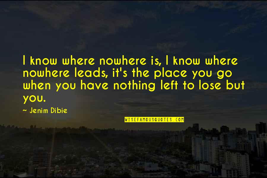 When You Have Nothing Left Quotes By Jenim Dibie: I know where nowhere is, I know where