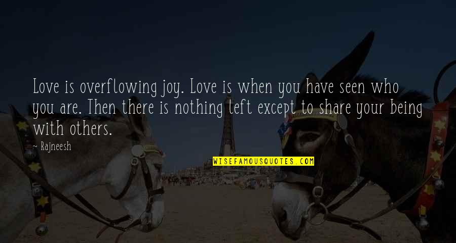 When You Have Nothing Left Quotes By Rajneesh: Love is overflowing joy. Love is when you