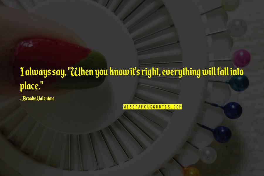 """When You Know Your Place Quotes By Brooke Valentine: I always say, """"When you know it's right,"""