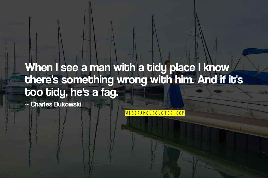When You Know Your Place Quotes By Charles Bukowski: When I see a man with a tidy