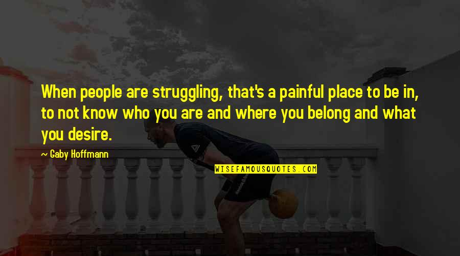 When You Know Your Place Quotes By Gaby Hoffmann: When people are struggling, that's a painful place