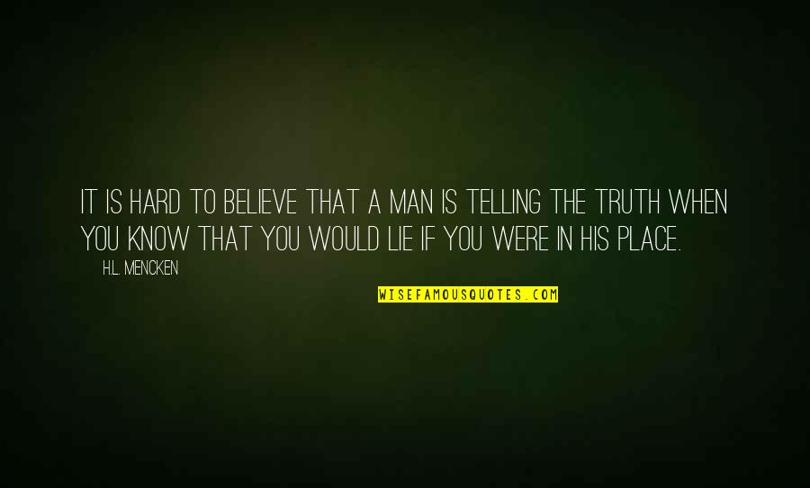 When You Know Your Place Quotes By H.L. Mencken: It is hard to believe that a man