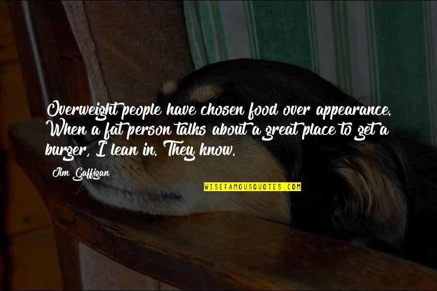When You Know Your Place Quotes By Jim Gaffigan: Overweight people have chosen food over appearance. When
