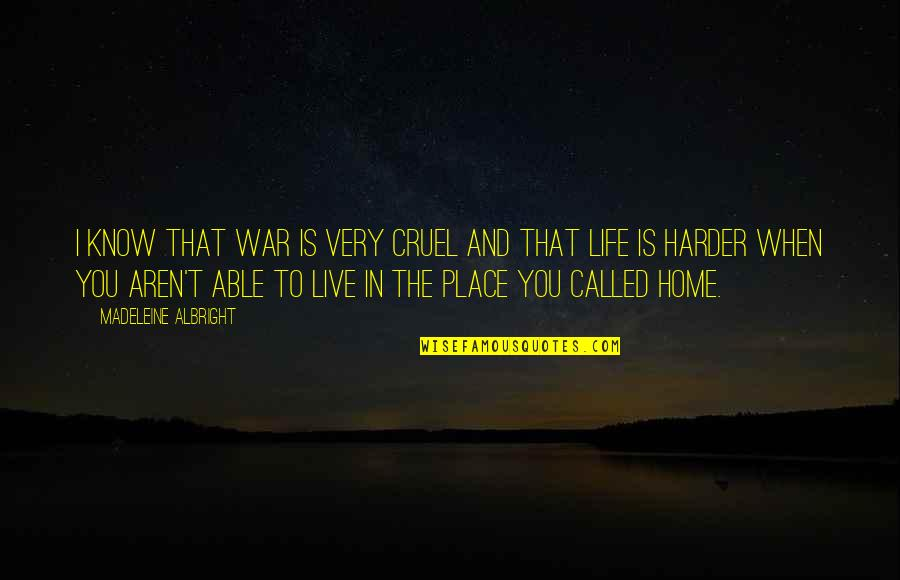 When You Know Your Place Quotes By Madeleine Albright: I know that war is very cruel and