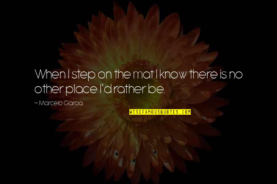 When You Know Your Place Quotes By Marcelo Garcia: When I step on the mat I know