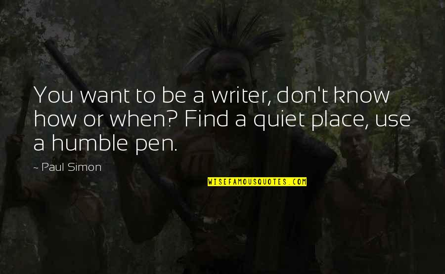 When You Know Your Place Quotes By Paul Simon: You want to be a writer, don't know