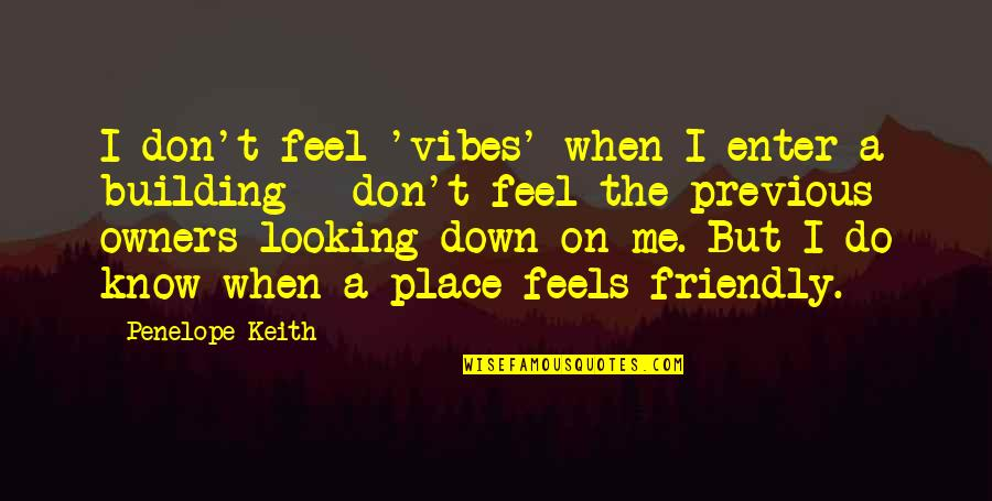 When You Know Your Place Quotes By Penelope Keith: I don't feel 'vibes' when I enter a