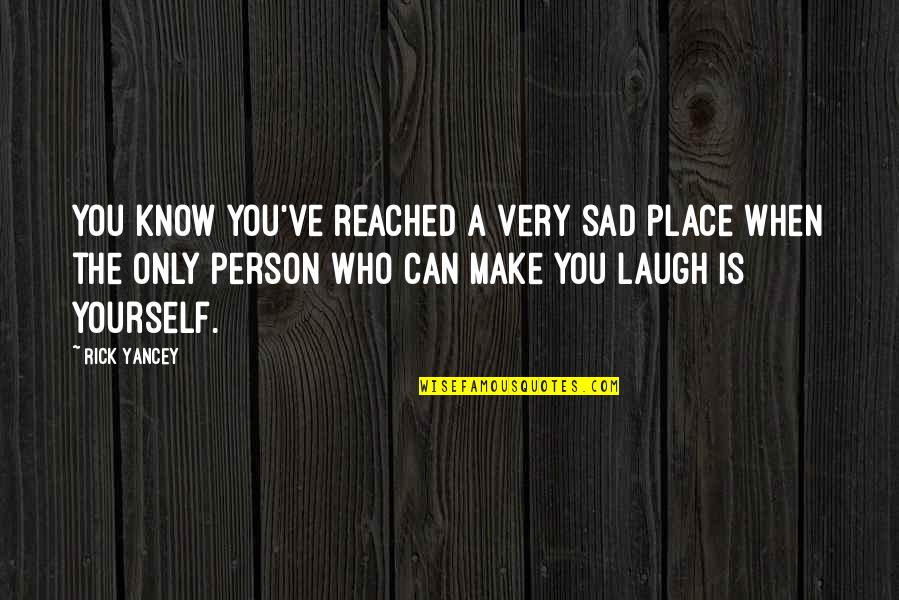 When You Know Your Place Quotes By Rick Yancey: You know you've reached a very sad place