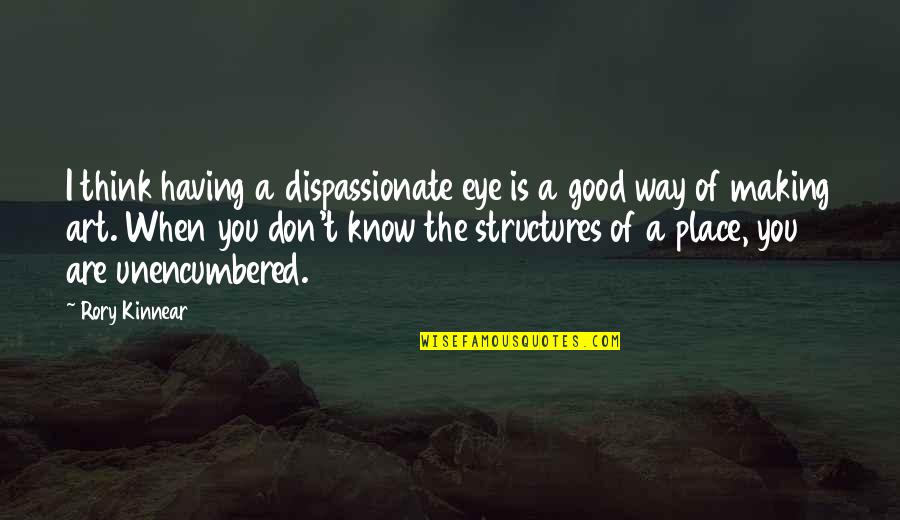 When You Know Your Place Quotes By Rory Kinnear: I think having a dispassionate eye is a