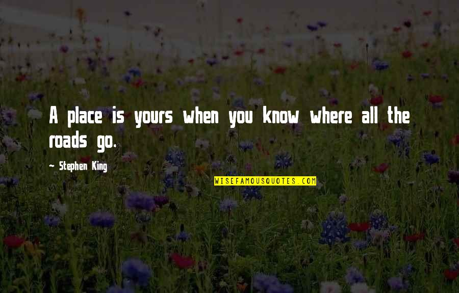 When You Know Your Place Quotes By Stephen King: A place is yours when you know where