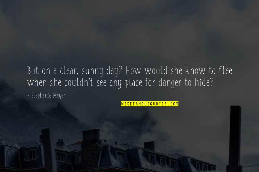 When You Know Your Place Quotes By Stephenie Meyer: But on a clear, sunny day? How would