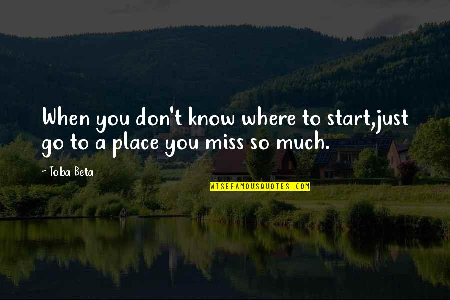 When You Know Your Place Quotes By Toba Beta: When you don't know where to start,just go