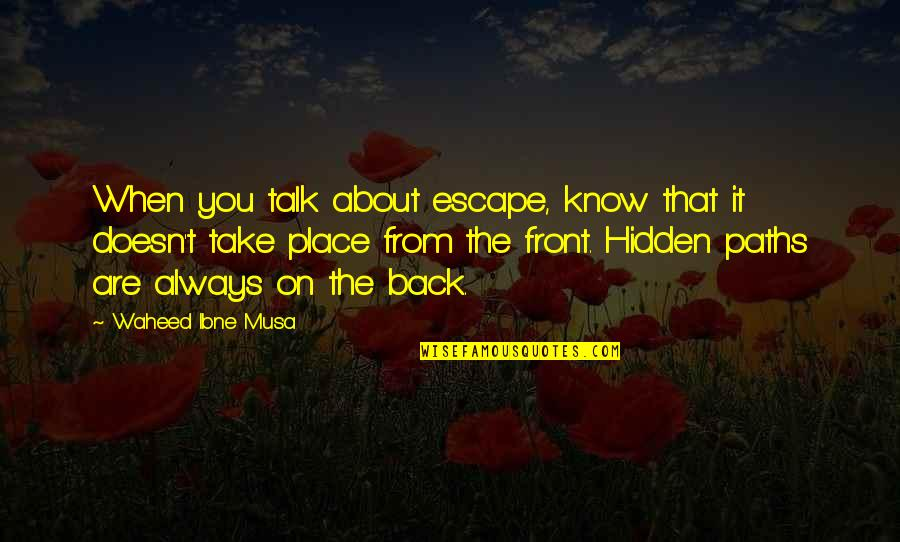 When You Know Your Place Quotes By Waheed Ibne Musa: When you talk about escape, know that it