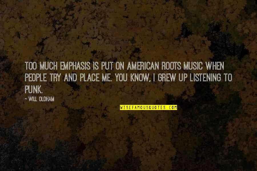 When You Know Your Place Quotes By Will Oldham: Too much emphasis is put on American roots