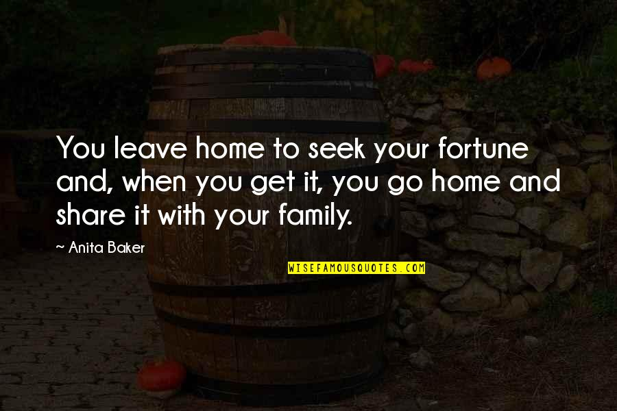 When You Leave Home Quotes By Anita Baker: You leave home to seek your fortune and,