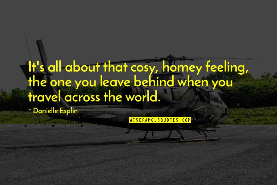 When You Leave Home Quotes By Danielle Esplin: It's all about that cosy, homey feeling, the