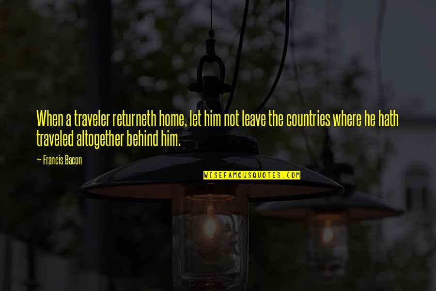 When You Leave Home Quotes By Francis Bacon: When a traveler returneth home, let him not