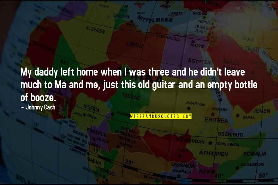 When You Leave Home Quotes By Johnny Cash: My daddy left home when I was three