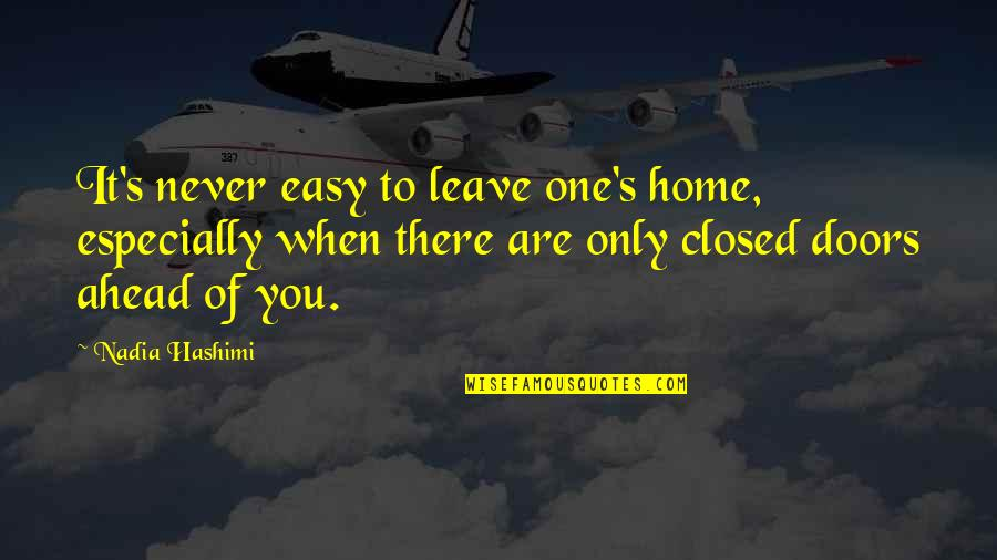 When You Leave Home Quotes By Nadia Hashimi: It's never easy to leave one's home, especially