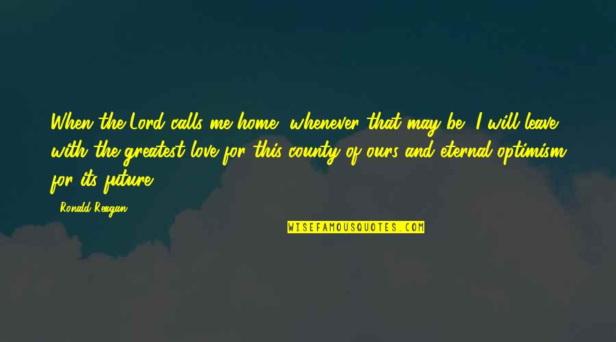 When You Leave Home Quotes By Ronald Reagan: When the Lord calls me home, whenever that