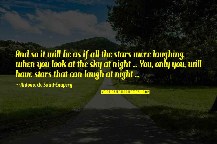 When You Look Up At The Sky Quotes By Antoine De Saint-Exupery: And so it will be as if all