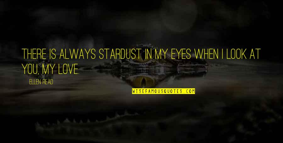 When You Look Up At The Sky Quotes By Ellen Read: There is always stardust in my eyes when