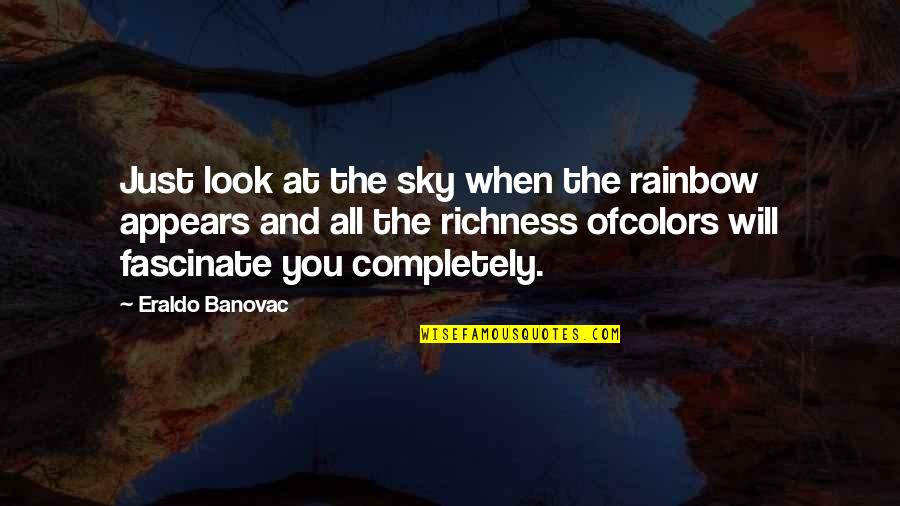 When You Look Up At The Sky Quotes By Eraldo Banovac: Just look at the sky when the rainbow
