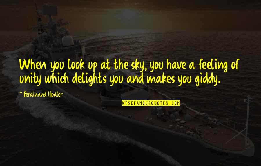 When You Look Up At The Sky Quotes By Ferdinand Hodler: When you look up at the sky, you