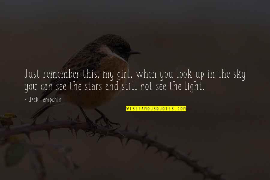 When You Look Up At The Sky Quotes By Jack Tempchin: Just remember this, my girl, when you look