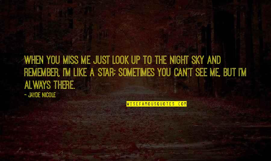 When You Look Up At The Sky Quotes By Jayde Nicole: When you miss me just look up to