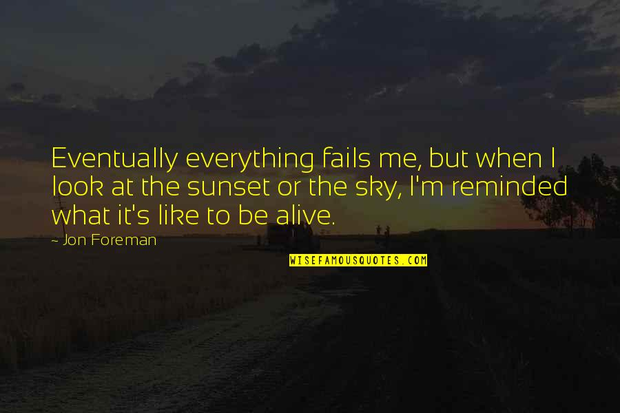When You Look Up At The Sky Quotes By Jon Foreman: Eventually everything fails me, but when I look