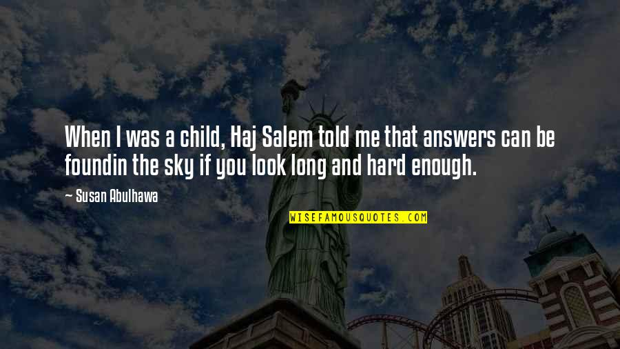 When You Look Up At The Sky Quotes By Susan Abulhawa: When I was a child, Haj Salem told