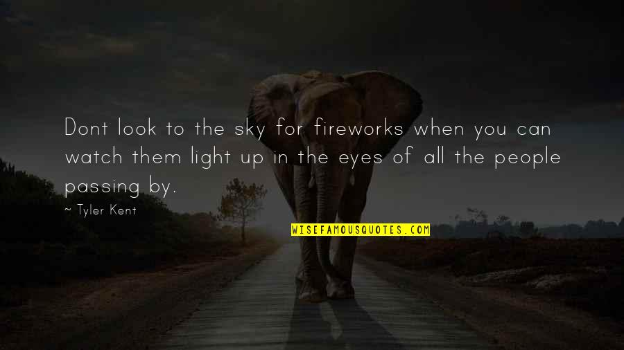 When You Look Up At The Sky Quotes By Tyler Kent: Dont look to the sky for fireworks when