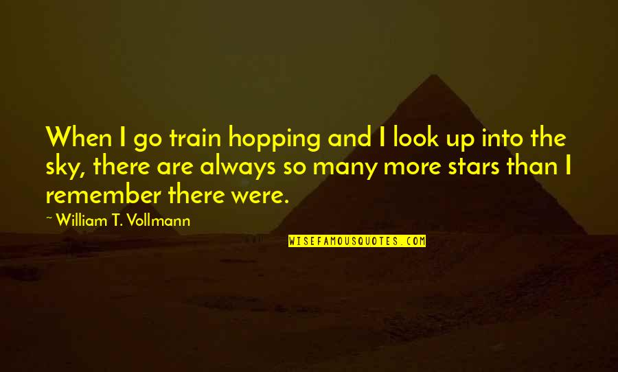 When You Look Up At The Sky Quotes By William T. Vollmann: When I go train hopping and I look