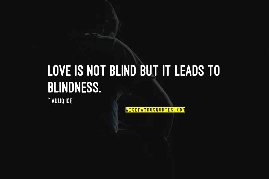 When You Need A Laugh Quotes By Auliq Ice: Love is not blind but it leads to
