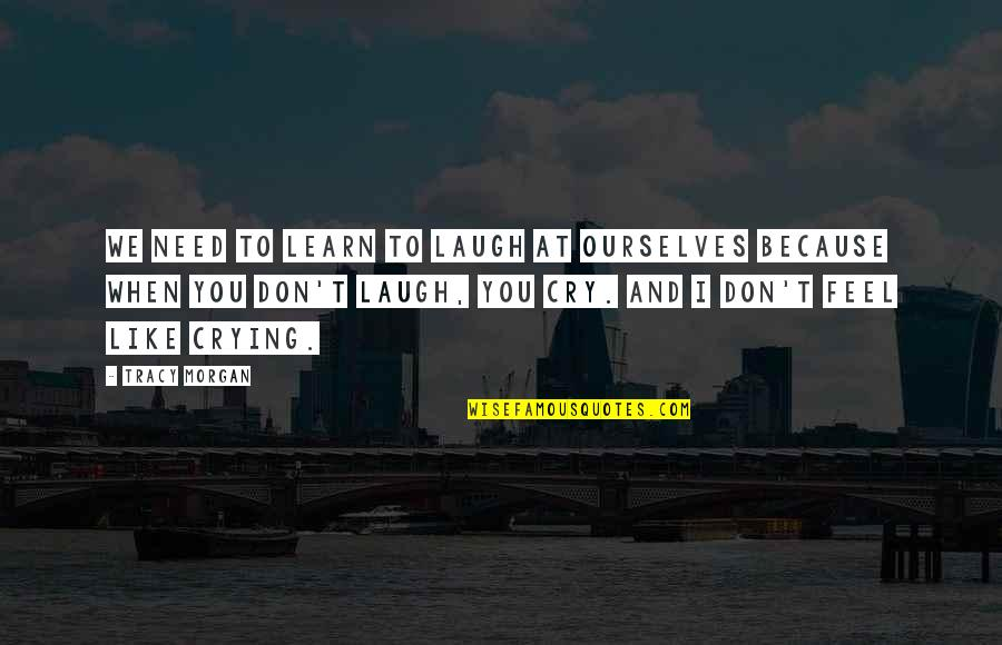 When You Need A Laugh Quotes By Tracy Morgan: We need to learn to laugh at ourselves
