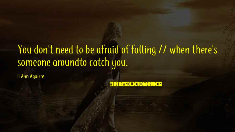 When You Need Someone The Most Quotes By Ann Aguirre: You don't need to be afraid of falling