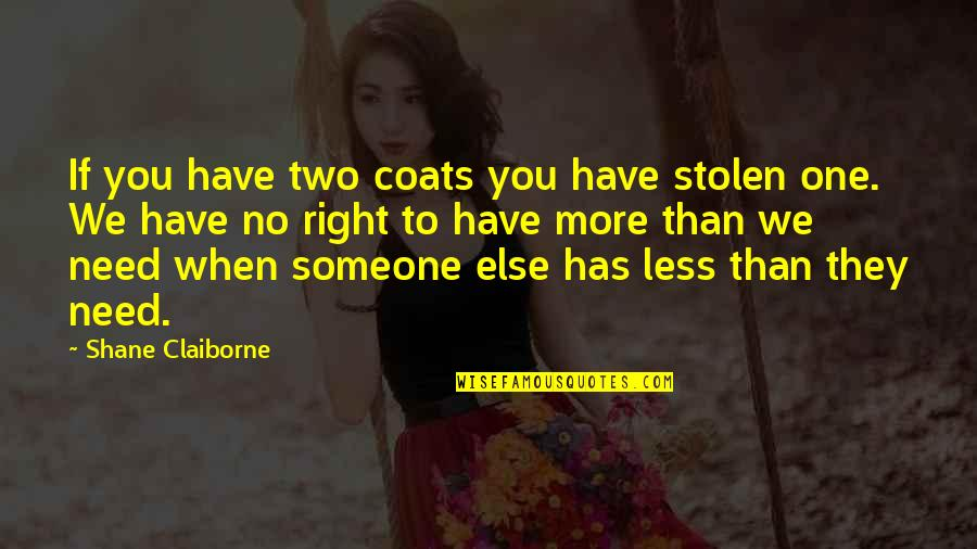 When You Need Someone The Most Quotes By Shane Claiborne: If you have two coats you have stolen