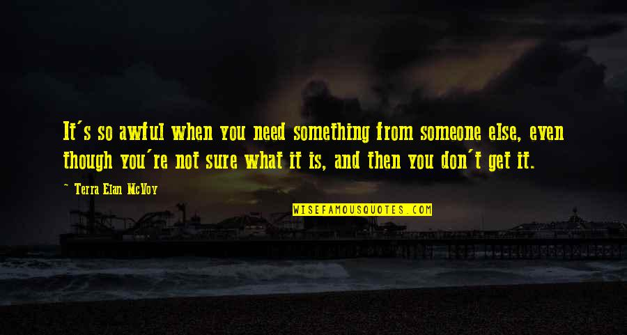 When You Need Someone The Most Quotes By Terra Elan McVoy: It's so awful when you need something from