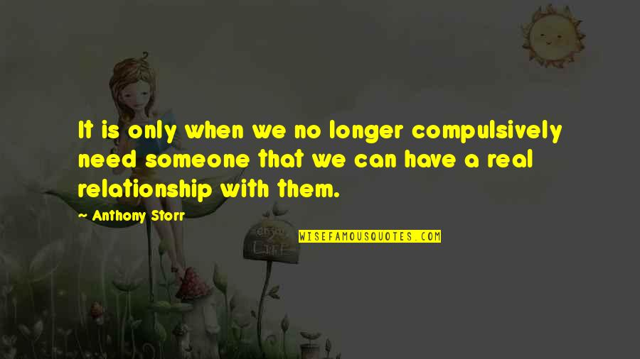 When You Need Them Most Quotes By Anthony Storr: It is only when we no longer compulsively