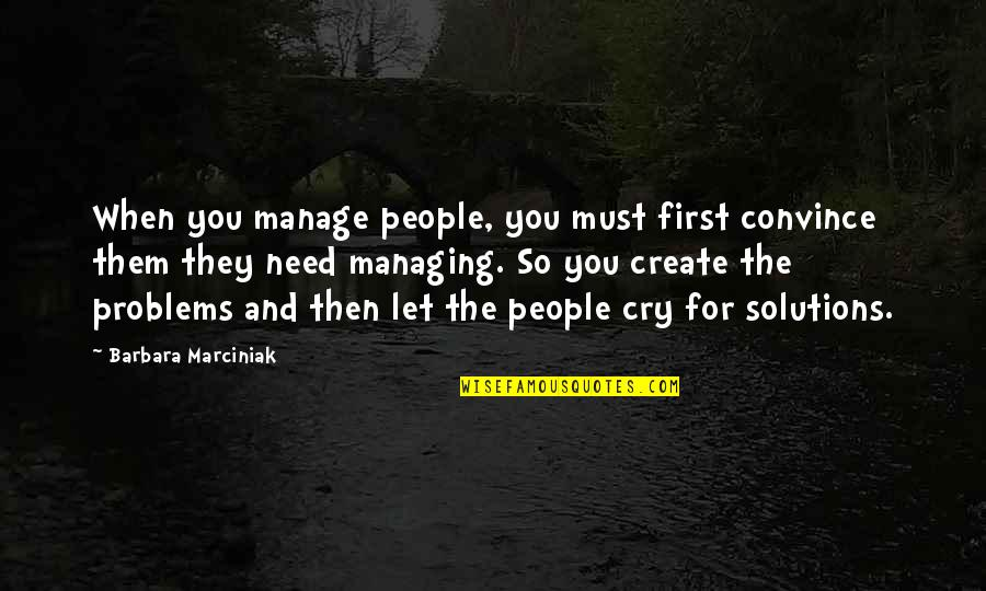 When You Need Them Most Quotes By Barbara Marciniak: When you manage people, you must first convince