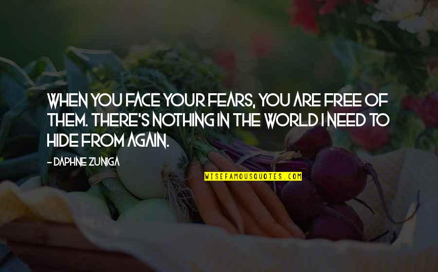 When You Need Them Most Quotes By Daphne Zuniga: When you face your fears, you are free
