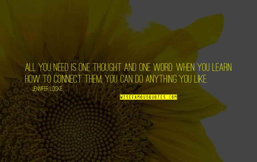 When You Need Them Most Quotes By Jennifer Loiske: All you need is one thought and one