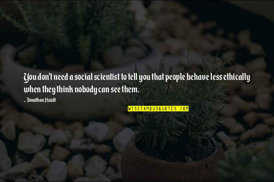 When You Need Them Most Quotes By Jonathan Haidt: You don't need a social scientist to tell