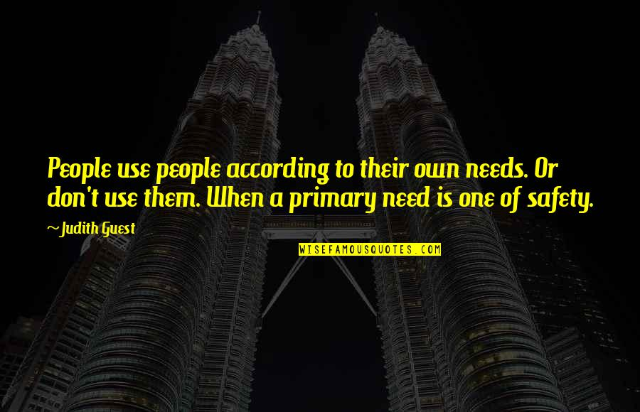 When You Need Them Most Quotes By Judith Guest: People use people according to their own needs.