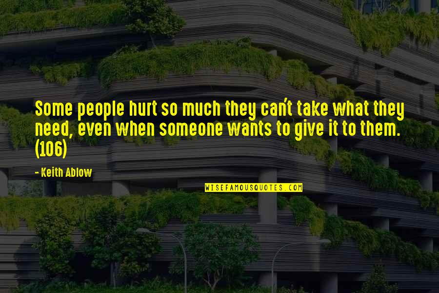 When You Need Them Most Quotes By Keith Ablow: Some people hurt so much they can't take
