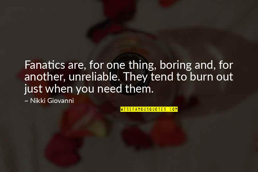 When You Need Them Most Quotes By Nikki Giovanni: Fanatics are, for one thing, boring and, for